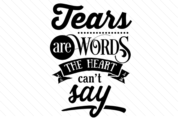 Download Free Tears Are Words The Heart Cannot Say Svg Cut File By Creative for Cricut Explore, Silhouette and other cutting machines.