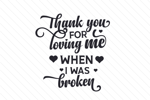 Download Free Thank You For Loving Me When I Was Broken Svg Cut File By for Cricut Explore, Silhouette and other cutting machines.