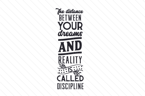 Download Free The Distance Between Your Dreams And Reality Is Called Discipline for Cricut Explore, Silhouette and other cutting machines.