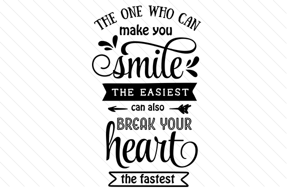 Download Free The One Who Can Make You Smile The Easiest Can Also Break Your for Cricut Explore, Silhouette and other cutting machines.