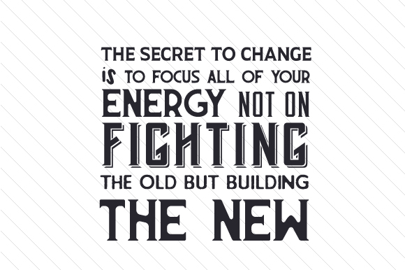 The Secret to Change is to Focus All of Your Energy Not on Fighting the Old but Building the New Craft Design By Creative Fabrica Crafts