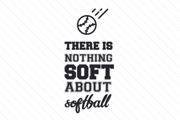 There is Nothing Soft About Softball Sports Craft Cut File By Creative Fabrica Crafts - Image 1