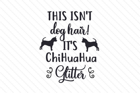 This Isn't Dog Hair! It's ChiHuaHua Glitter Craft Design By Creative Fabrica Crafts