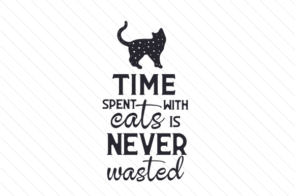 Download Free Time Spent With Cats Is Never Wasted Archivos De Corte Svg Por for Cricut Explore, Silhouette and other cutting machines.
