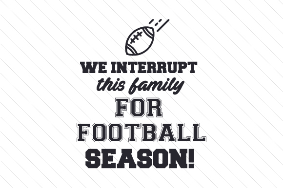 Download Free We Interrupt This Family For Football Season Svg Cut File By for Cricut Explore, Silhouette and other cutting machines.