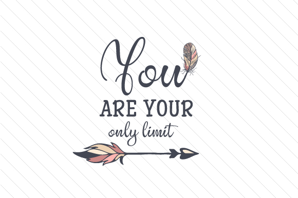 You Are Your Only Limit Motivational Craft Cut File By Creative Fabrica Crafts