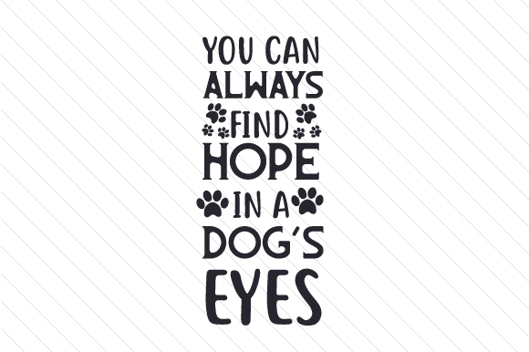 You Can Always Find Hope in a Dogs Eyes Craft Design By Creative Fabrica Crafts