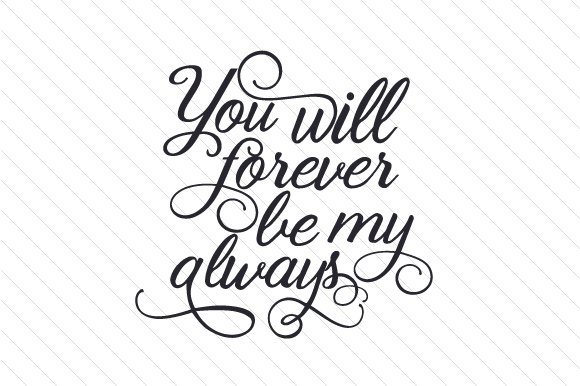 You Will Forever Be My Always Svg Cut File By Creative