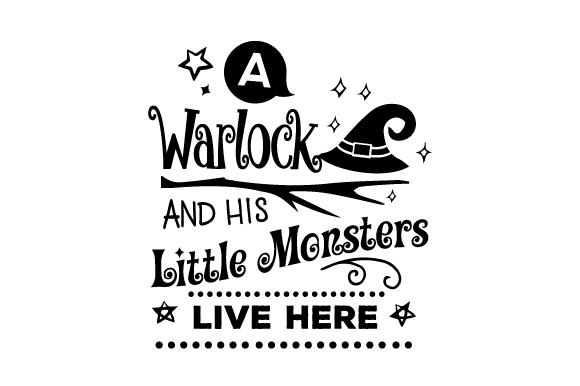 A Warlock and His Little Monsters Live Here Halloween Craft Cut File By Creative Fabrica Crafts