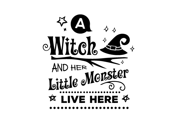 A Witch and Her Little Monster Live Here Halloween Craft Cut File By Creative Fabrica Crafts