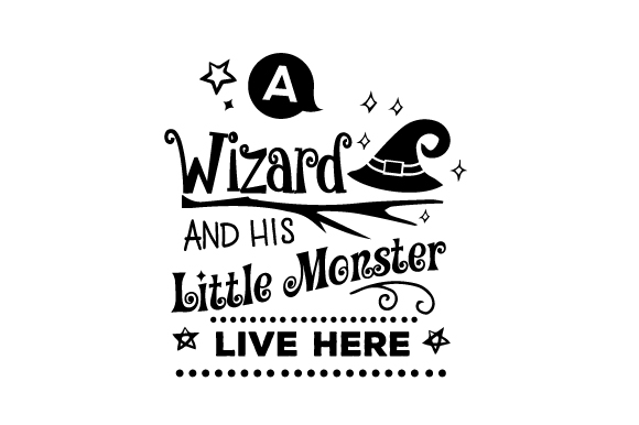 A Wizard and His Little Monster Live Here Halloween Craft Cut File By Creative Fabrica Crafts