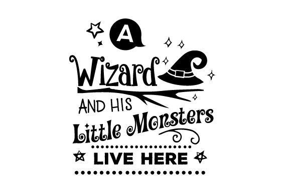 A Wizard and His Little Monsters Live Here Halloween Craft Cut File By Creative Fabrica Crafts