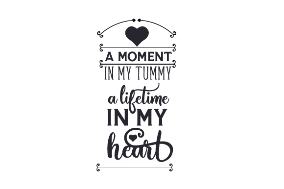 Download Free A Moment In My Tummy A Lifetime In My Heart Svg Cut File By for Cricut Explore, Silhouette and other cutting machines.