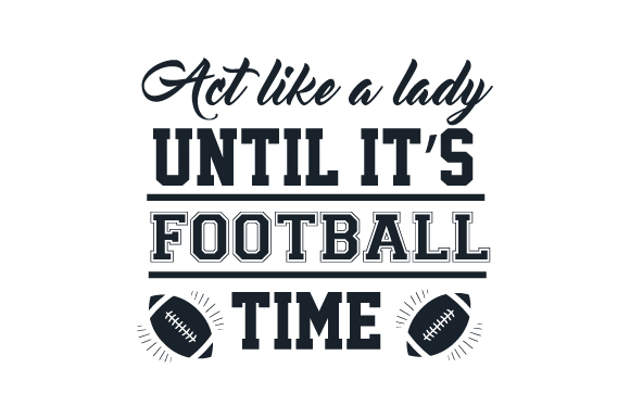 Act Like a Lady; Until It's Football Time Sports Craft Cut File By Creative Fabrica Crafts