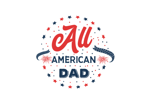 All American Dad Independence Day Craft Cut File By Creative Fabrica Crafts
