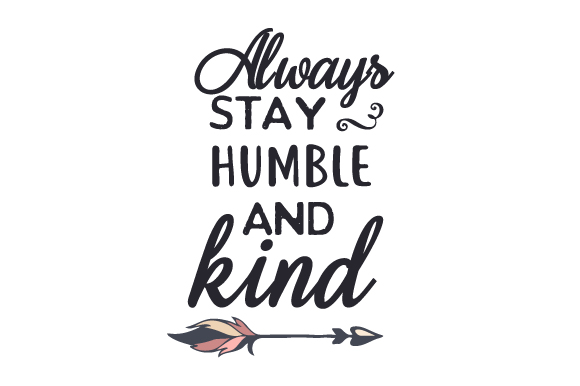 Download Free Always Stay Humble And Kind Svg Cut File By Creative Fabrica for Cricut Explore, Silhouette and other cutting machines.