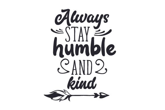 Always Stay Humble And Kind Svg Cut File By Creative