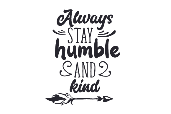 Download Free Always Stay Humble And Kind Svg Cut File By Creative Fabrica SVG Cut Files