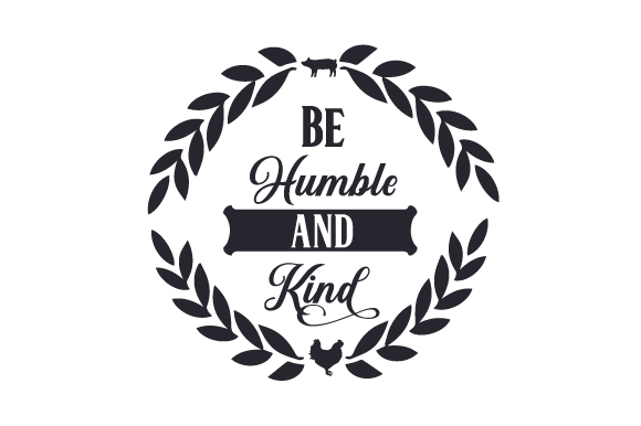 Be Humble and Kind Farm & Country Craft Cut File By Creative Fabrica Crafts