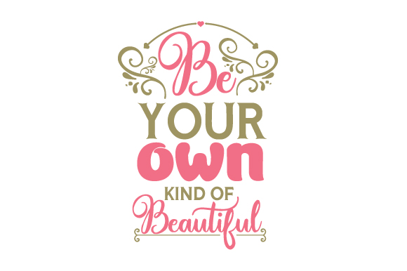 Be Your Own Kind of Beautiful Beauty & Fashion Craft Cut File By Creative Fabrica Crafts - Image 1