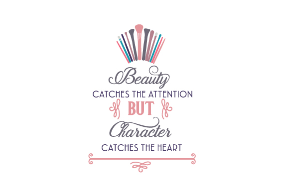 Beauty Catches the Attention, but Character Catches the Heart Beauty & Fashion Craft Cut File By Creative Fabrica Crafts