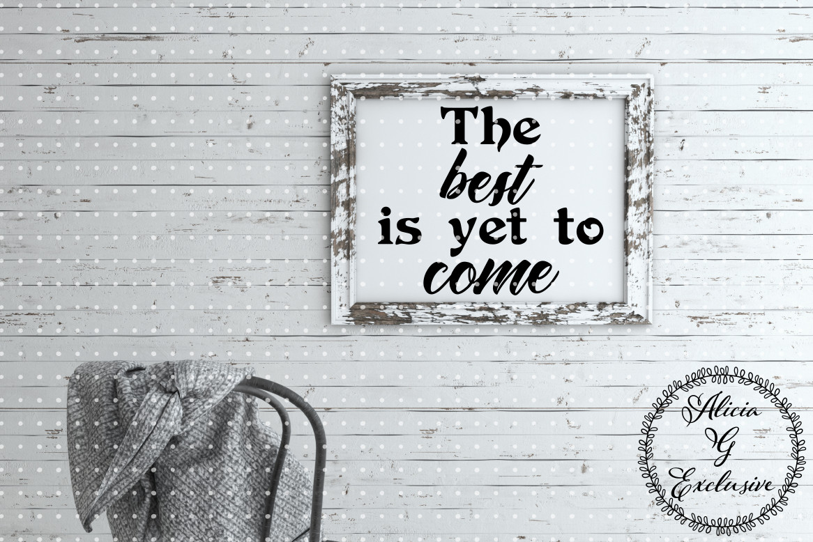 Download Free Best Is Yet To Come Graphic By Alicia G Exclusive Creative Fabrica for Cricut Explore, Silhouette and other cutting machines.