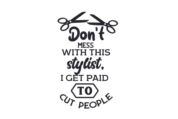 Download Free Don T Mess With This Stylist I Get Paid To Cut People Svg Cut for Cricut Explore, Silhouette and other cutting machines.