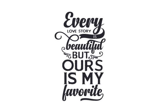 Download Free Every Lovestory Is Beautiful But Ours Is My Favorite Svg Cut File for Cricut Explore, Silhouette and other cutting machines.