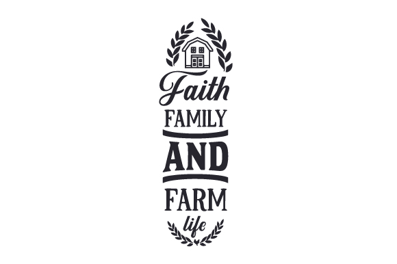 Faith, Family, and Farm Life Farm & Country Craft Cut File By Creative Fabrica Crafts
