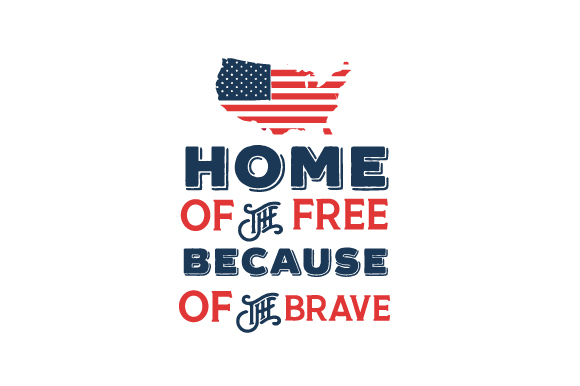 Home of the Free, Because of the Brave Independence Day Craft Cut File By Creative Fabrica Crafts