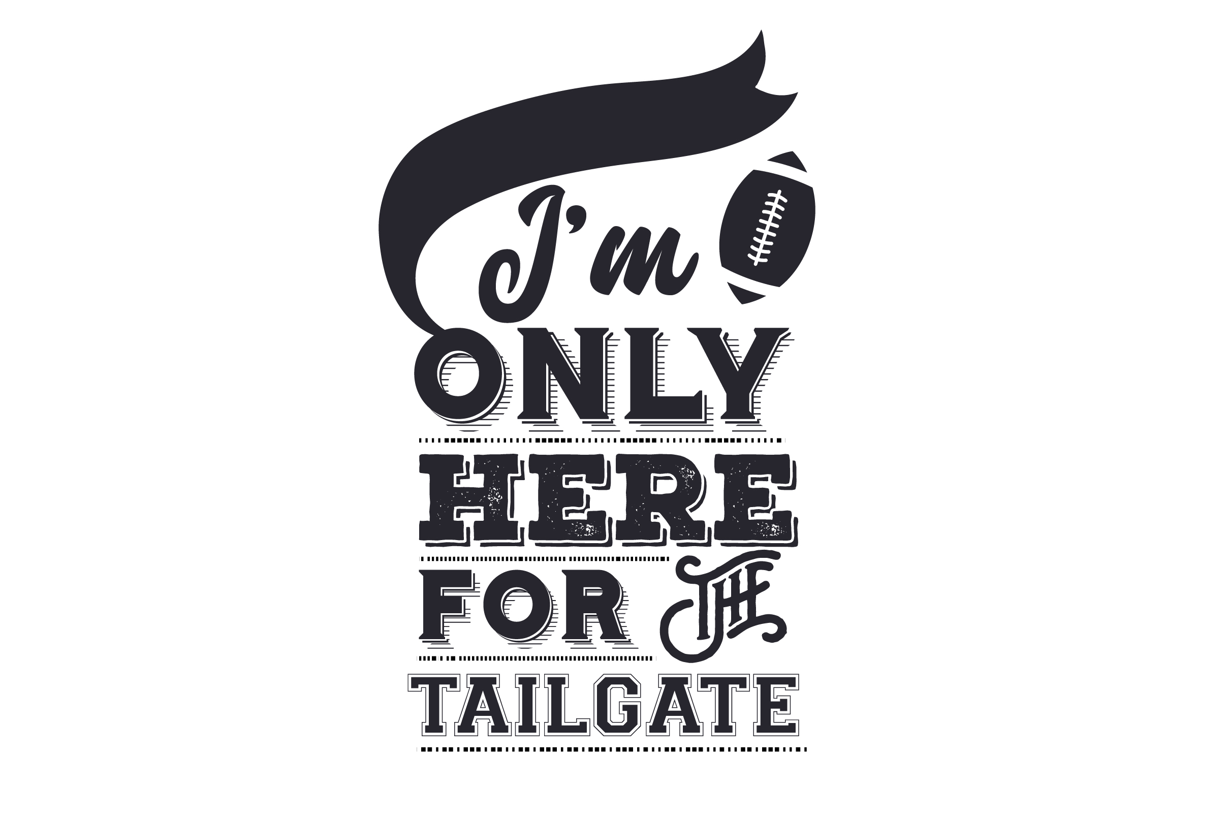 I'm Only Here for the Tailgate Sports Craft Cut File By Creative Fabrica Crafts