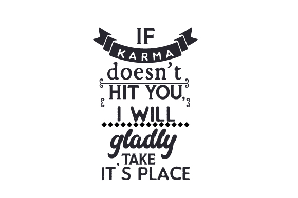 If Karma Doesn't Hit You, I Will Gladly Take It's Place Quotes Craft Cut File By Creative Fabrica Crafts