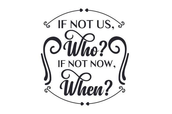 Download Free If Not Us Who If Not Now When Svg Cut File By Creative for Cricut Explore, Silhouette and other cutting machines.