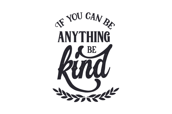 If You Can Be Anything, Be Kind Farm & Country Craft Cut File By Creative Fabrica Crafts