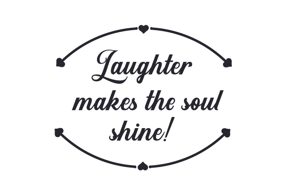 Laughter Makes the Soul Shine! Quotes Craft Cut File By Creative Fabrica Crafts