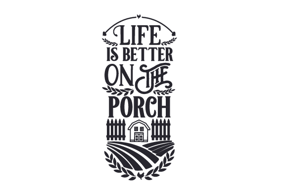 Life is Better on the Porch Craft Design By Creative Fabrica Crafts