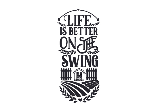 Life is Better on the Swing Farm & Country Craft Cut File By Creative Fabrica Crafts