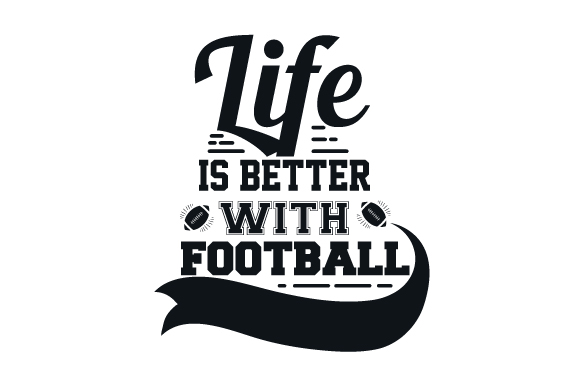 Life is Better with Football Sports Craft Cut File By Creative Fabrica Crafts