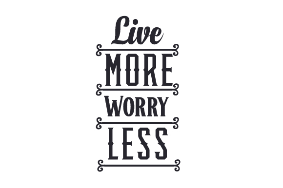 Live More, Worry Less Craft Design By Creative Fabrica Crafts