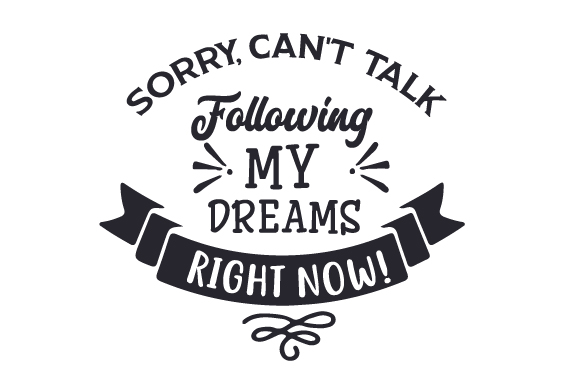 Download Free Sorry Can T Talk Following My Dreams Right Now Svg Cut File SVG Cut Files