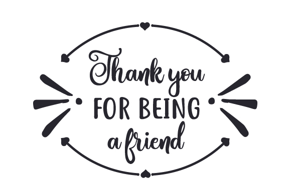 Download Free Thank You For Being A Friend Svg Cut File By Creative Fabrica for Cricut Explore, Silhouette and other cutting machines.