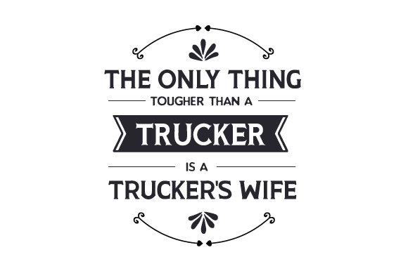 Download Free The Only Thing Tougher Than A Trucker Is A Trucker S Wife Svg Cut for Cricut Explore, Silhouette and other cutting machines.