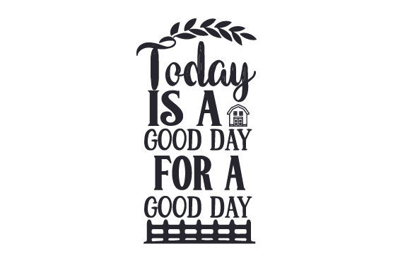 Today is a Good Day for a Good Day Farm & Country Craft Cut File By Creative Fabrica Crafts
