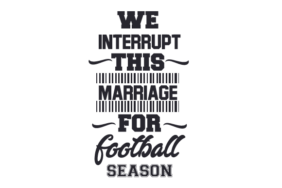 We Interrupt This Marriage for Football Season Sports Craft Cut File By Creative Fabrica Crafts
