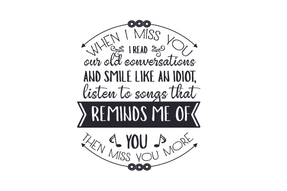Download Free When I Miss You I Read Our Old Conversations And Smile Like An for Cricut Explore, Silhouette and other cutting machines.