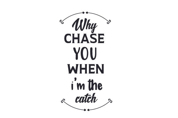 Download Free Why Chase You When I M The Catch Svg Cut File By Creative SVG Cut Files