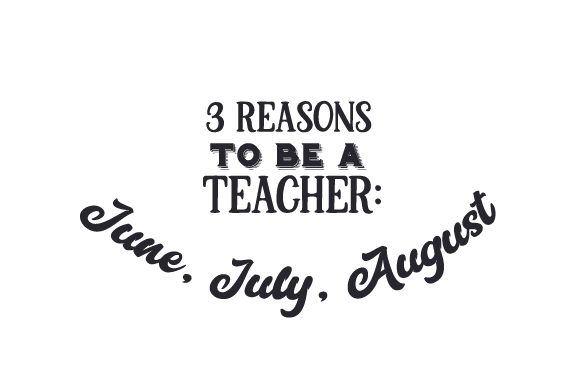 3 Reasons to Be a Teacher June, July, August School & Teachers Craft Cut File By Creative Fabrica Crafts
