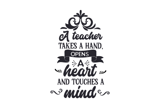 A Teacher Takes a Hand, Opens a Heart, and Touches a Mind School & Teachers Craft Cut File By Creative Fabrica Crafts