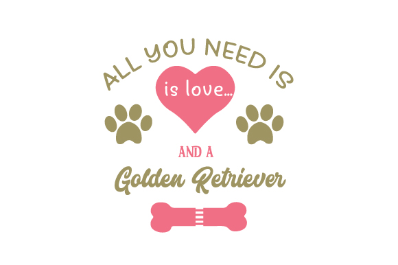 All You Need is Love... and a Golden Retriever Dogs Craft Cut File By Creative Fabrica Crafts