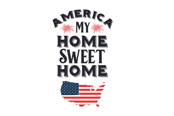 America, My Home Sweet Home Independence Day Craft Cut File By Creative Fabrica Crafts